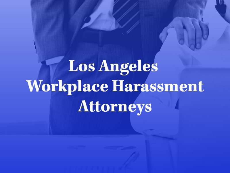 Los Angeles Workplace Harassment Attorney